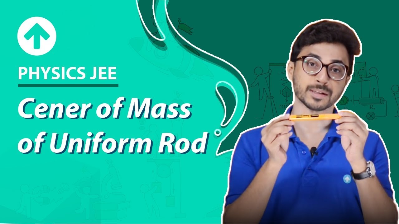 Center of Mass of Uniform Rod | System of Particles and Rotational Dynamics | Physics JEE