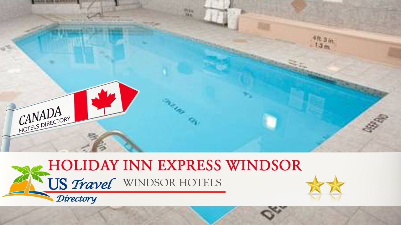 Holiday Inn Express Windsor Waterfront Windsor Hotels