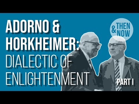 Adorno and Horkheimer: Dialectic of Enlightenment - Part I