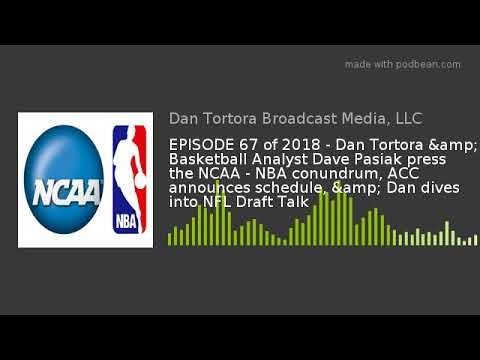 EPISODE 67 of 2018 - Dan Tortora & Basketball Analyst Dave Pasiak press the NCAA - NBA conundrum