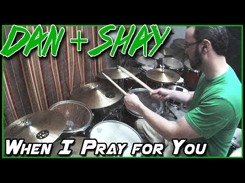 Dan & Shay - When I Pray for You - Drum cover - Dan + Shay