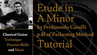 Tutorial - Etude in A Minor by F. Carulli - p.81 of Christopher Parkening Classical Guitar Method v1