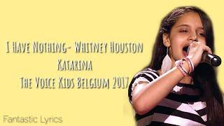 I have nothing (whitney houston)- katarina (lyrics)- the voice kids vlaanderen 2017 (winner)