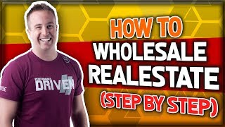 How to Wholesale Real Estate STEP BY STEP - Exactly What To Do