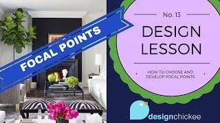 How to develop focal points in your home - Design Lesson 13