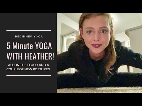 5 MINUTE YOGA WITH HEATHER! Yoga for beginners. All done on the floor….