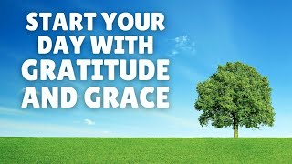 Start Your Day wİth Gratitude and Grace | Morning Prayer I Am Affirmations