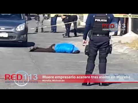 VIDEO Muere empresario acerero tras asalto en Morelia; hay un herido y un delincuente fallecido