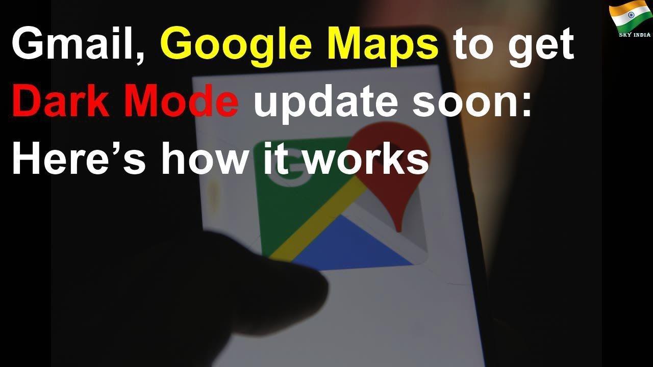 Gmail, Google Maps to get Dark Mode update soon on