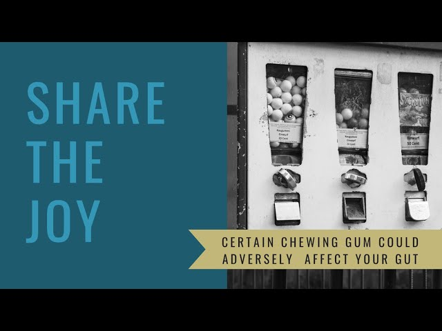 Share the Joy #125 Did you know some chewing gum can hurt you?