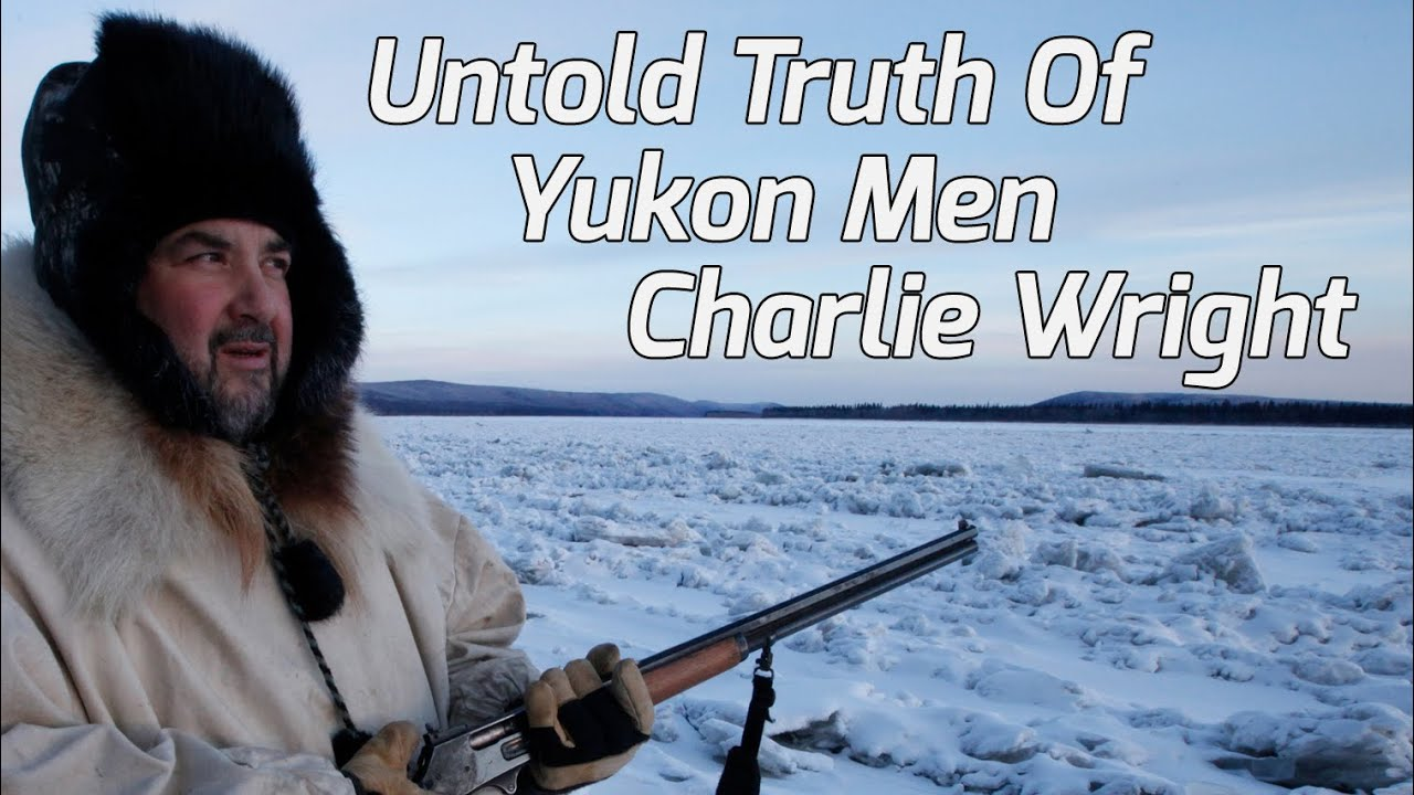 Download The Untold Truth Of Yukon Men - Charlie Wright