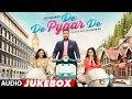 Full Album: De De Pyaar De   Ajay Devgn, Tabu   Rakul Preet Singh   Audio Jukebox