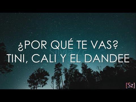 TINI, Cali Y El Dandee - Por Qué Te Vas (Letra)