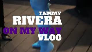"Tammy Rivera ""On My Way"" VLOG"