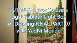 TUTORIAL: How To use a Light Tablet / Light Box for Drawing FINAL PART 07 with YadNi Monde