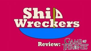 Shipwreckers Episode 2: Game of Thrones Review