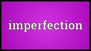 Imperfection Meaning