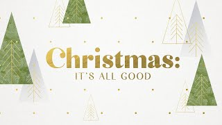 Christmas: It's All Good Week 1