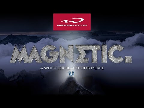 Official Trailer: MAGNETIC - A Whistler Blackcomb Movie [4K]