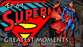 Ep 61 Superman's Greatest Moments | The Comics Panel