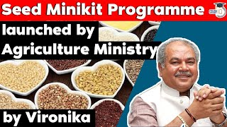 Centre launches Seed Minikit Programme to make India self sufficient in Pulses and Oilseeds | UPSC