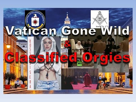 Vatican Gone Wild and Classified Orgies Part 1