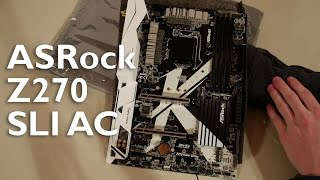 aSRock Z270 SLI/AC Motherboard Unboxing and Overview