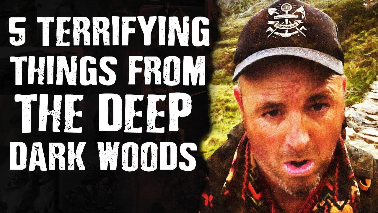5 TERRIFYING Things from the Deep Dark Woods