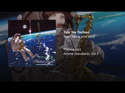 Platina Jazz - Tabi No Tochuu (from Spice And Wolf)