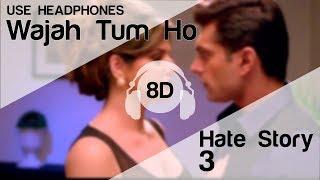WAJAH TUM HO 8D Audio Song - HATE STORY 3 (Zareen Khan   Karan Singh Grover   ARMAAN MALIK)