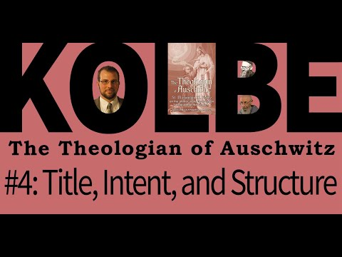 Title, Intent, and Structure - Class 4 - Kolbe: The Theologian of Auschwitz