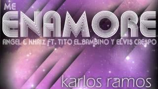 Angel & Khriz Ft. Tito El Bambino y Elvis Crespo - Me Enamore (Karlos Ramos Remix Julio-Agosto 2011)
