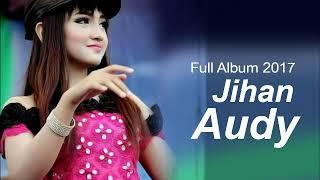 Top Hits -  Full Album Jihan Audy Dangdut Koplo Terbaru 2017