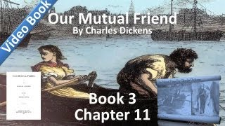 Book 3, Chapter 11 - Our Mutual Friend by Charles Dickens - In the Dark(, 2012-05-24T11:32:48.000Z)