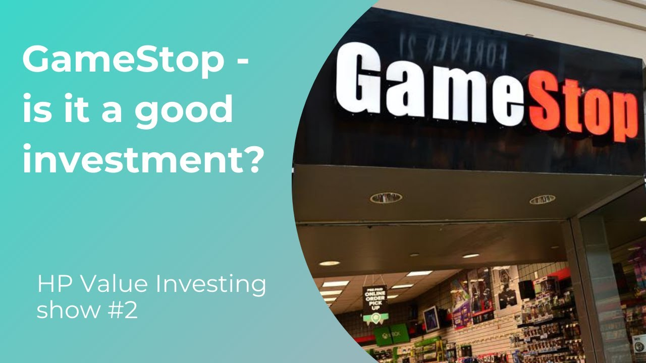 GameStop - is it a good investment? - HP Value Investing Show #2