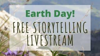 Free Storytelling Livestream 4 - EARTH DAY!