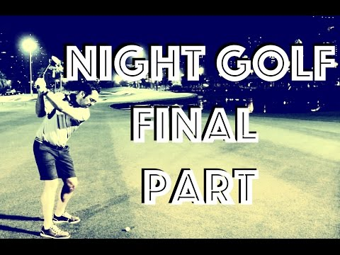 DUBAI NIGHT GOLF - FINAL PART