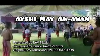 Ayshi May Aw-awan by LAVMusic (Facebook Version) Music Video with Lyrics