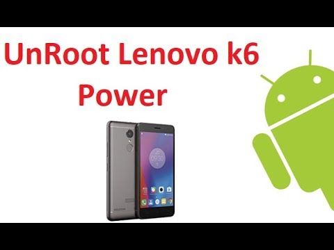 Lenovo k6 Power Unroot Easy Guide