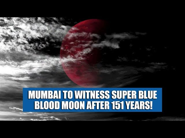 Mumbai to witness Super Blue Blood Moon after 151 years!