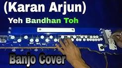 Yeh Bandhan Toh Pyaar Ka Bandhan Hai  Cover On Bulbul Tarang (Banjo) | Karan Arjun