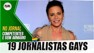 19 JORNALISTAS GAYS DA GLOBO E DE OUTROS CANAIS FAMOSOS QUE NUNCA ESTIVERAM no ARMÁRIO