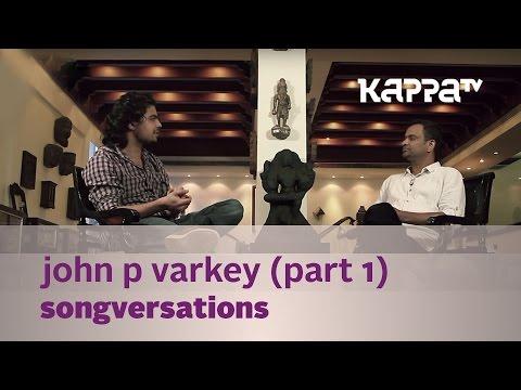 Songversations - John P Varkey - Part 1 - Kappa TV