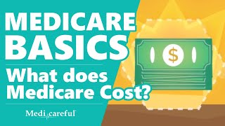 What Does Medicare Cost? ǀ Medicare Basics