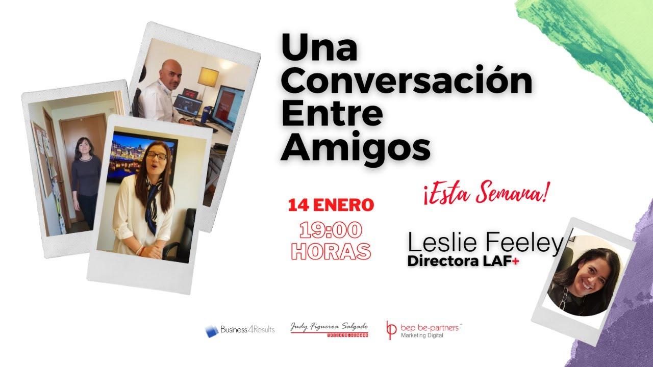 Conversación Entre Amigos con Leslie Feeley, Directora de LAF+