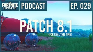 Ep. 029 - Patch 8.1 (For Real This Time) - The Fortnite Update - Fortnite Battle Royale Podcast