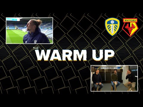 The warm-up show |  Leeds United v Watford |  With Luke Ayling, Dom Matteo and Noel Whelan