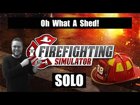 Oh What A Shed!   Solo Campaign   Firefighting Simulator The Squad  