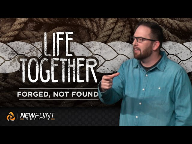 Forged, Not Found | Life Together [ New Point Church ]