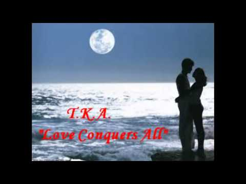 Love Conquers All - TKA